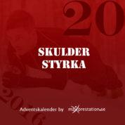Lucka 20 – Skulder styrka